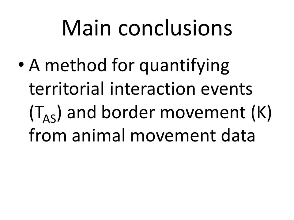 Main conclusions A method for quantifying territorial interaction events (T AS ) and border movement (K) from animal movement data