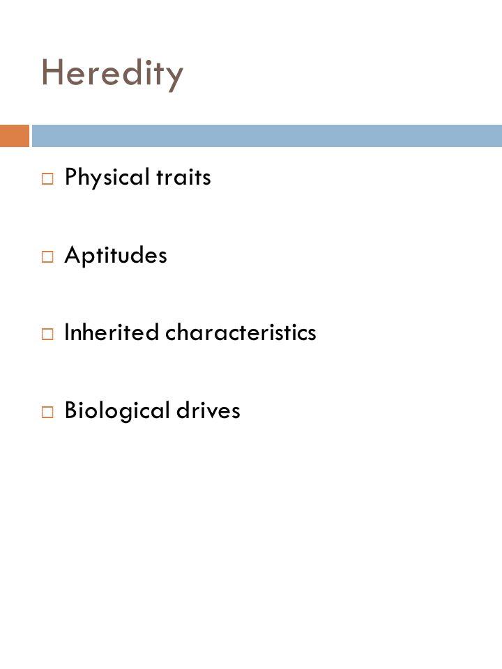 Heredity  Physical traits  Aptitudes  Inherited characteristics  Biological drives