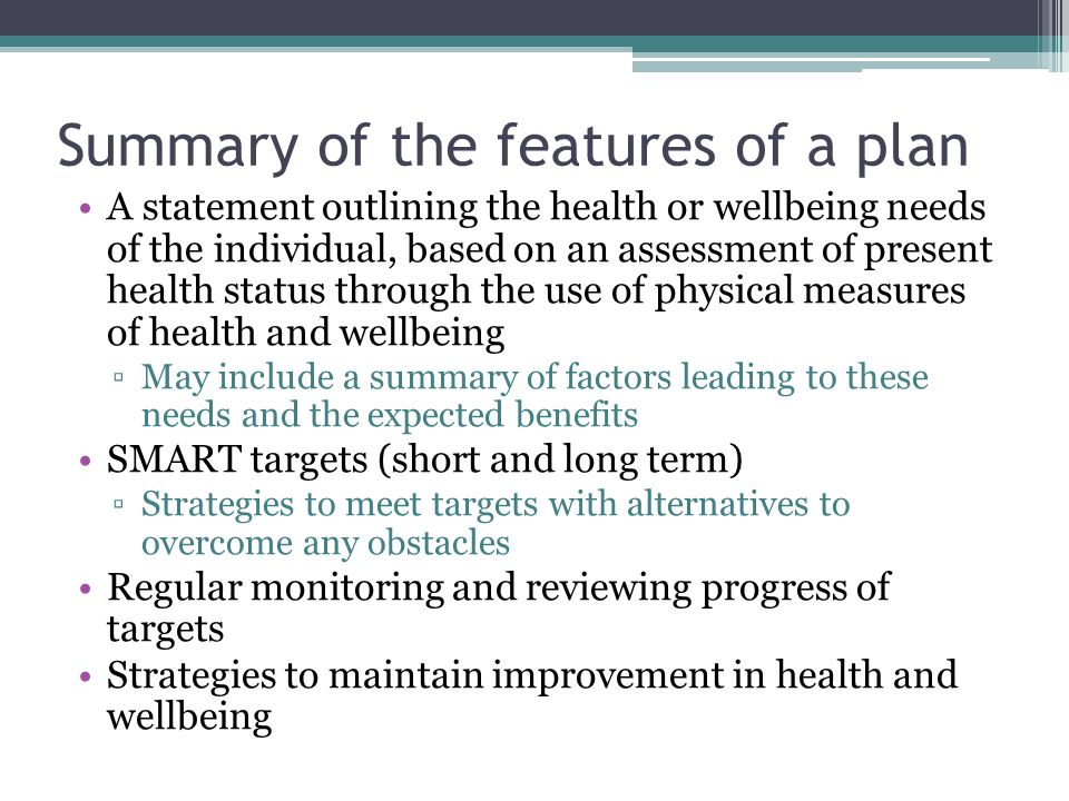 Summary of the features of a plan A statement outlining the health or wellbeing needs of the individual, based on an assessment of present health stat
