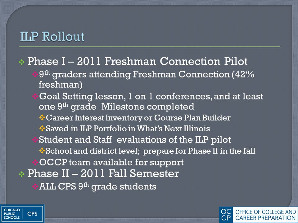  Phase I – 2011 Freshman Connection Pilot  9 th graders attending Freshman Connection (42% freshman)  Goal Setting lesson, 1 on 1 conferences, and
