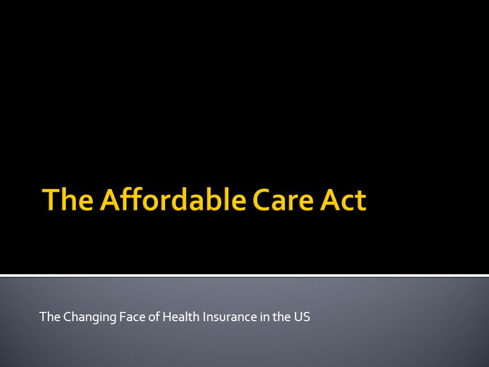  The Patient Protection and Affordable Care Act is enacted March 23, 2010 (PPACA)  Main Priorities  Expansion of access to health care coverage  Reduction of premium costs and make coverage affordable  Creation of standardized coverage  Guarantee issue & limited pre-existing  State/Federal based exchanges where you can purchase qualified health insurance