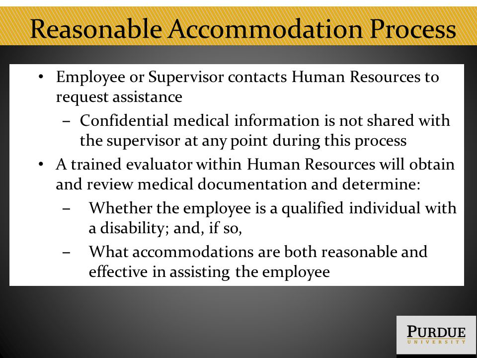 Reasonable Accommodation Process Employee or Supervisor contacts Human Resources to request assistance ‒ Confidential medical information is not share