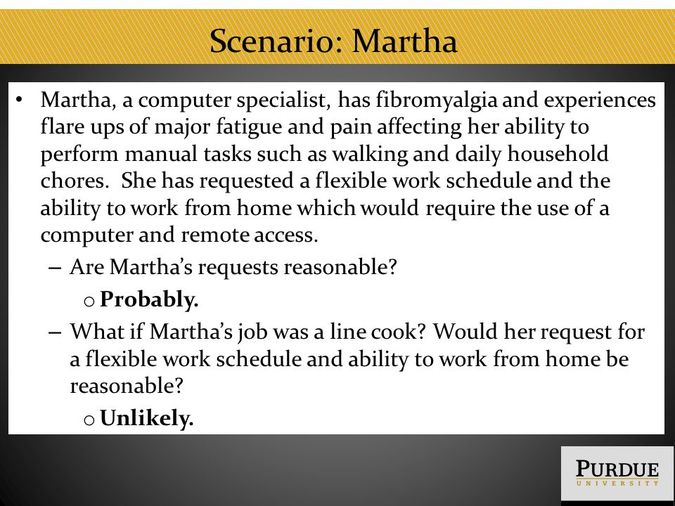 Scenario: Martha Martha, a computer specialist, has fibromyalgia and experiences flare ups of major fatigue and pain affecting her ability to perform