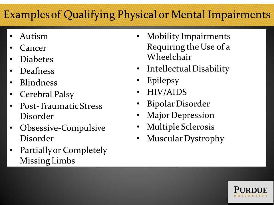 Examples of Qualifying Physical or Mental Impairments Autism Cancer Diabetes Deafness Blindness Cerebral Palsy Post-Traumatic Stress Disorder Obsessiv