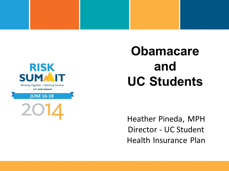 Obamacare and UC Students Heather Pineda, MPH Director - UC Student Health Insurance Plan