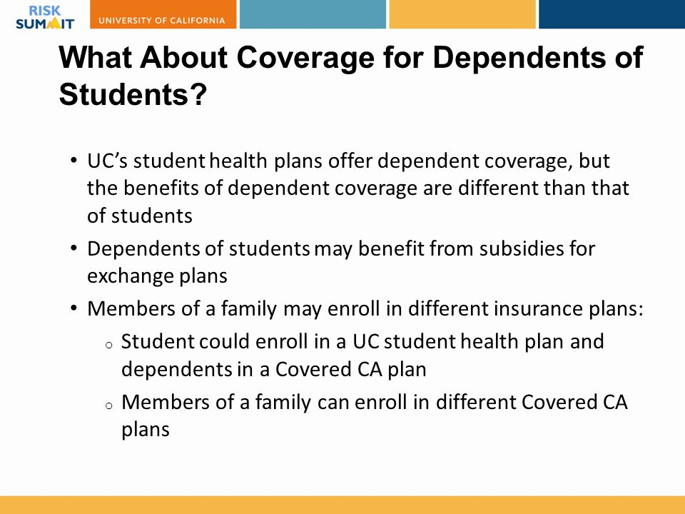 What About Coverage for Dependents of Students? UC's student health plans offer dependent coverage, but the benefits of dependent coverage are differe