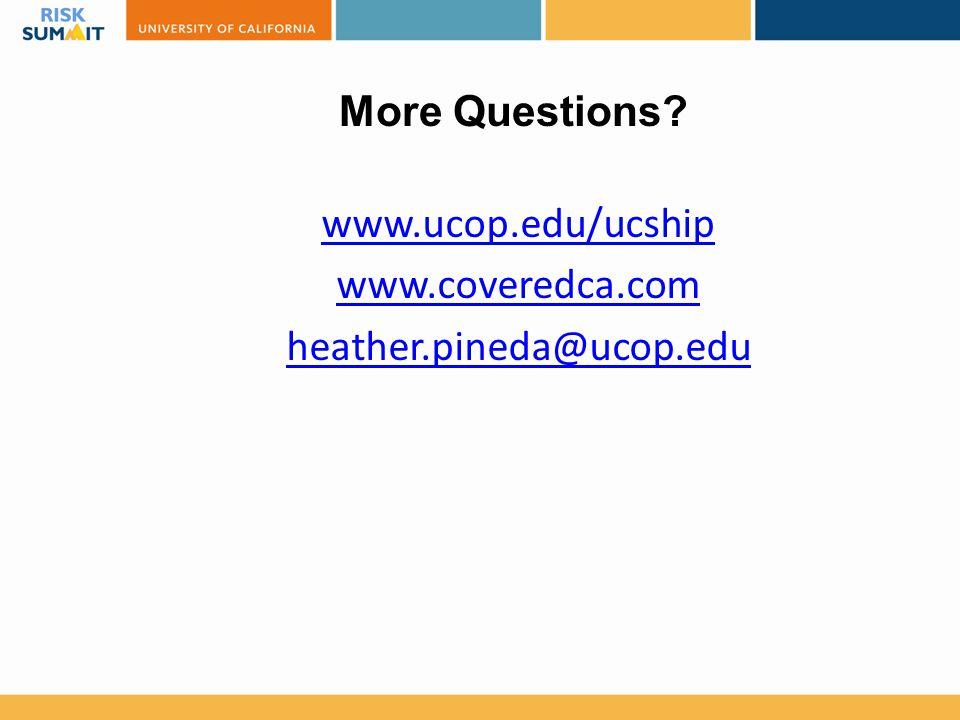 More Questions? www.ucop.edu/ucship www.coveredca.com heather.pineda@ucop.edu