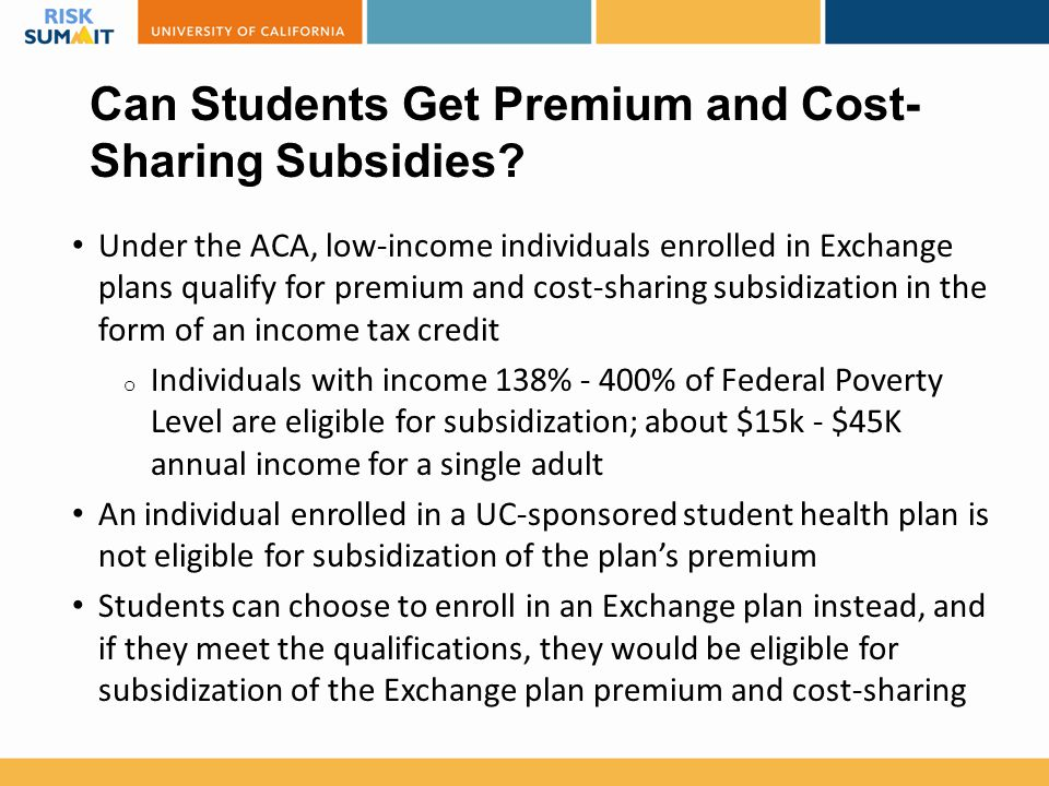 Can Students Get Premium and Cost- Sharing Subsidies? Under the ACA, low-income individuals enrolled in Exchange plans qualify for premium and cost-sh