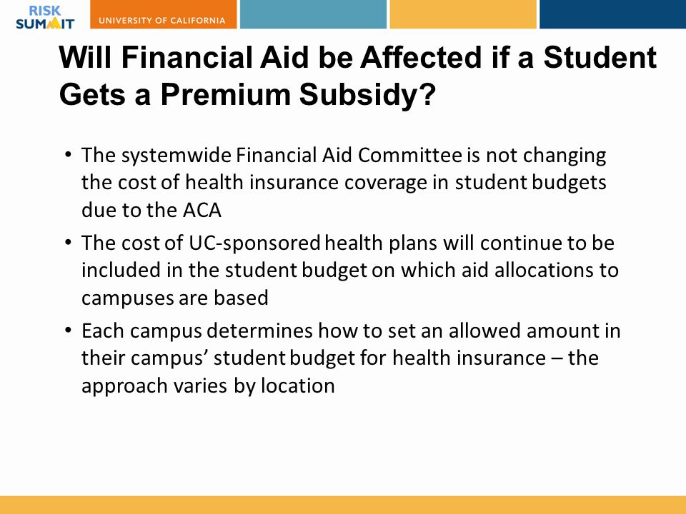 Will Financial Aid be Affected if a Student Gets a Premium Subsidy? The systemwide Financial Aid Committee is not changing the cost of health insuranc