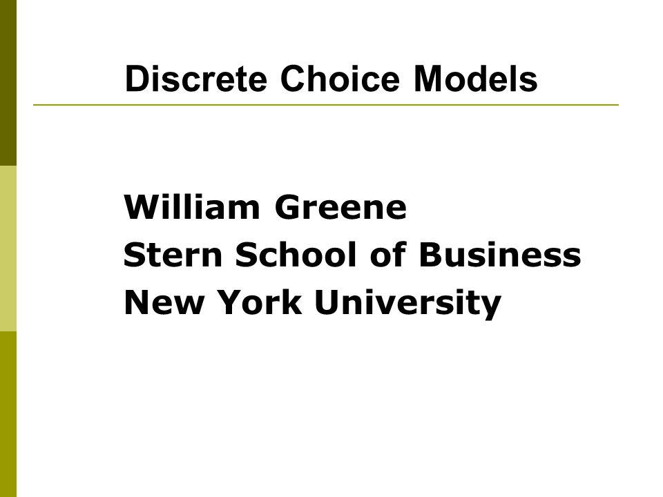 Discrete Choice Models William Greene Stern School of Business New York University