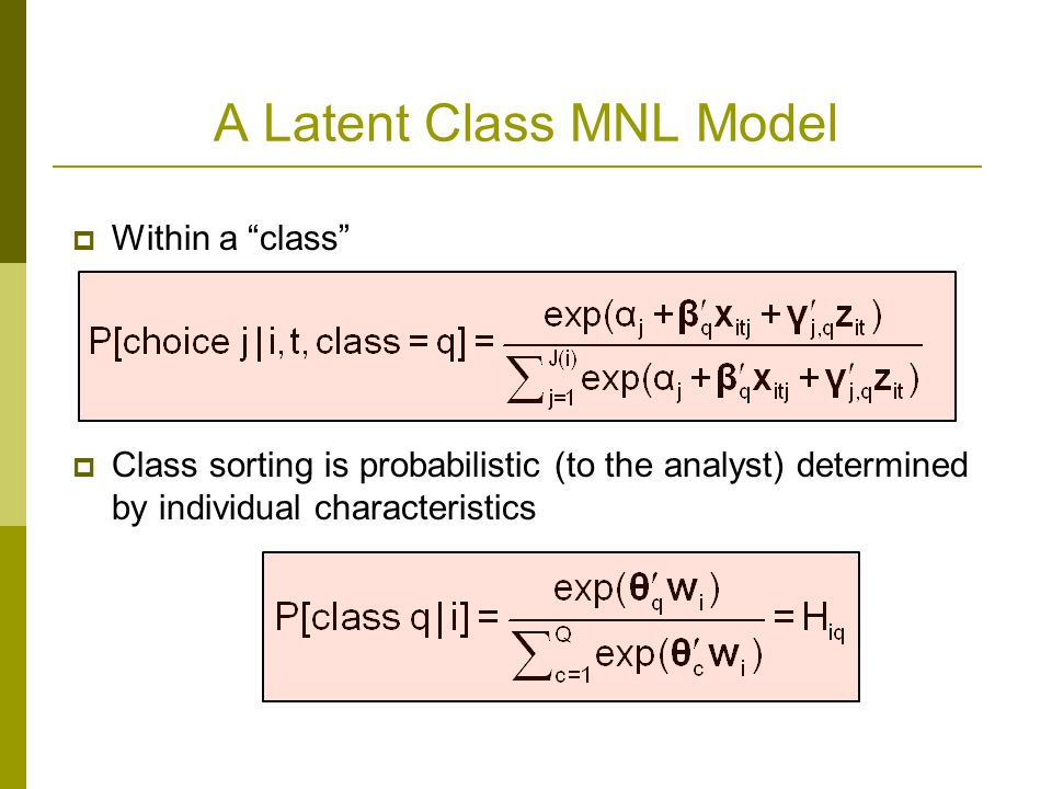 """A Latent Class MNL Model  Within a """"class""""  Class sorting is probabilistic (to the analyst) determined by individual characteristics"""