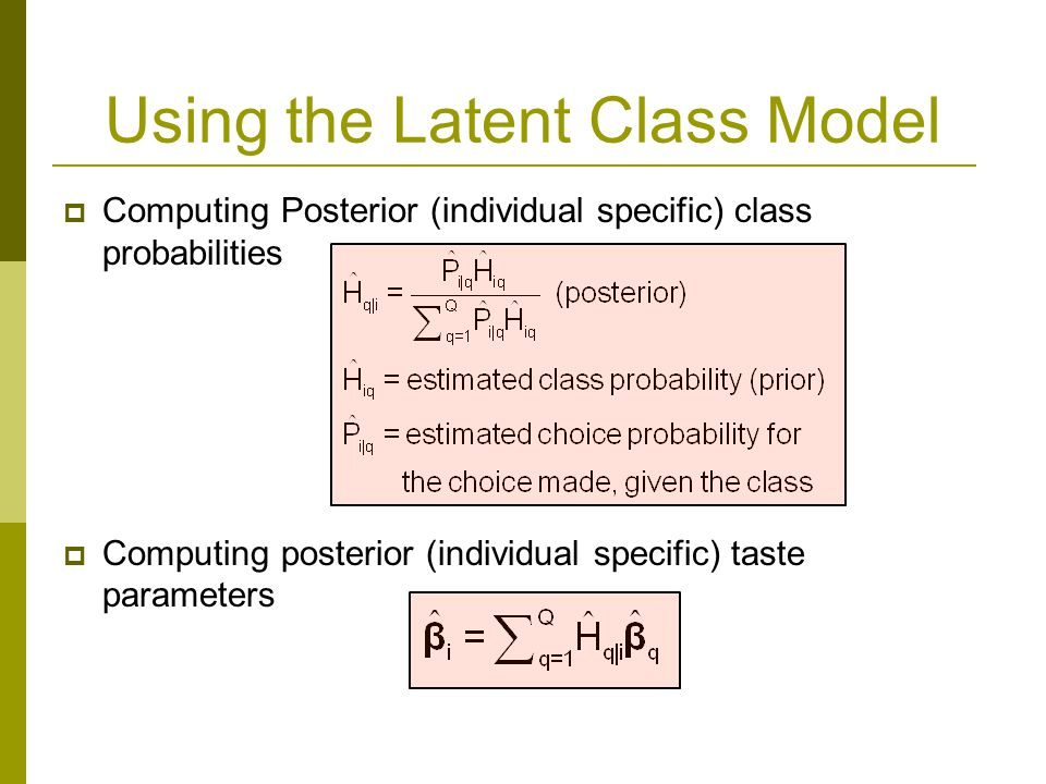 Using the Latent Class Model  Computing Posterior (individual specific) class probabilities  Computing posterior (individual specific) taste parameters