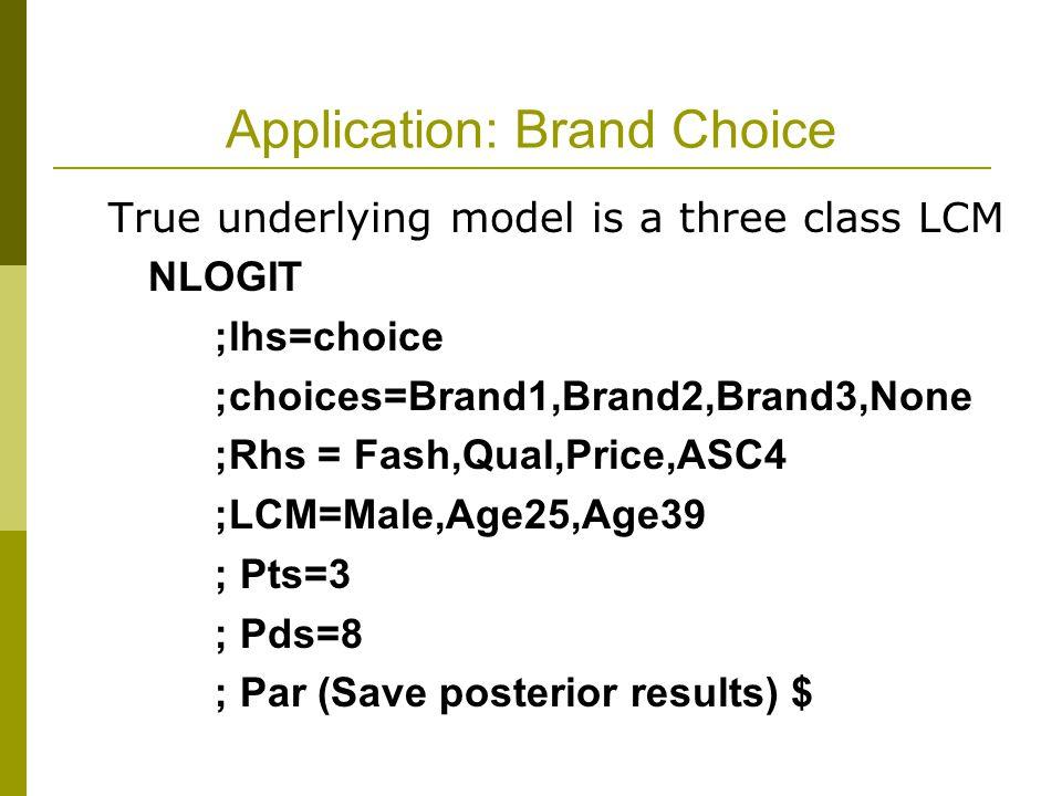 Application: Brand Choice True underlying model is a three class LCM NLOGIT ;lhs=choice ;choices=Brand1,Brand2,Brand3,None ;Rhs = Fash,Qual,Price,ASC4