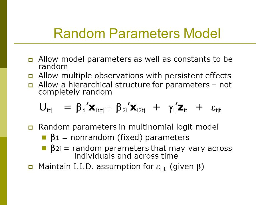 Random Parameters Model  Allow model parameters as well as constants to be random  Allow multiple observations with persistent effects  Allow a hie
