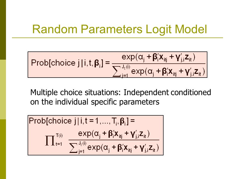 Random Parameters Logit Model Multiple choice situations: Independent conditioned on the individual specific parameters