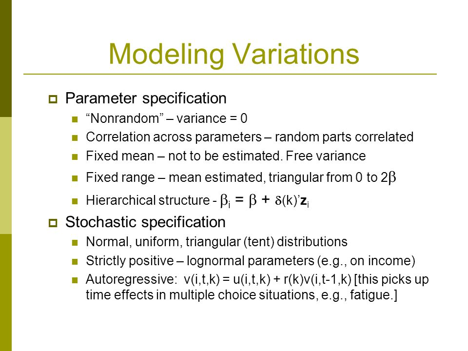 """Modeling Variations  Parameter specification """"Nonrandom"""" – variance = 0 Correlation across parameters – random parts correlated Fixed mean – not to b"""