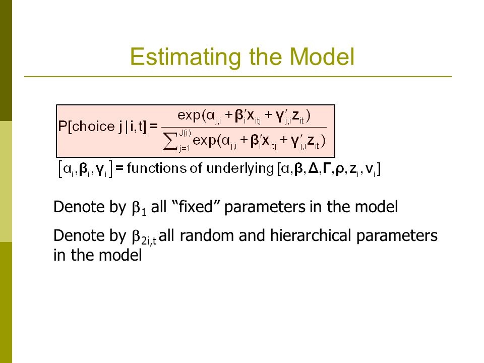 """Estimating the Model Denote by  1 all """"fixed"""" parameters in the model Denote by  2i,t all random and hierarchical parameters in the model"""