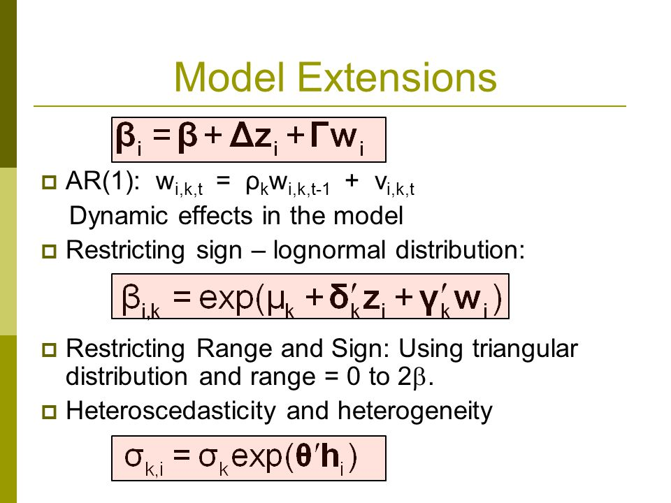 Model Extensions  AR(1): w i,k,t = ρ k w i,k,t-1 + v i,k,t Dynamic effects in the model  Restricting sign – lognormal distribution:  Restricting Range and Sign: Using triangular distribution and range = 0 to 2 .