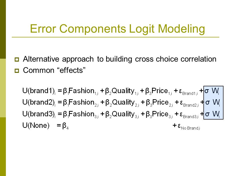Error Components Logit Modeling  Alternative approach to building cross choice correlation  Common effects