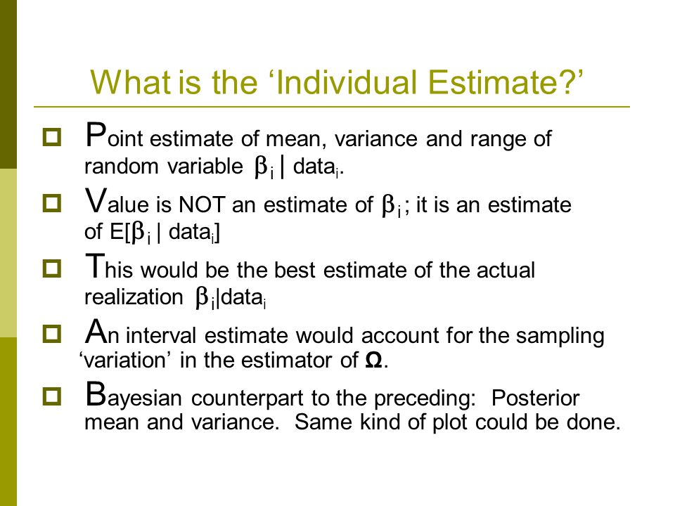 What is the 'Individual Estimate?'  P oint estimate of mean, variance and range of random variable  i | data i.