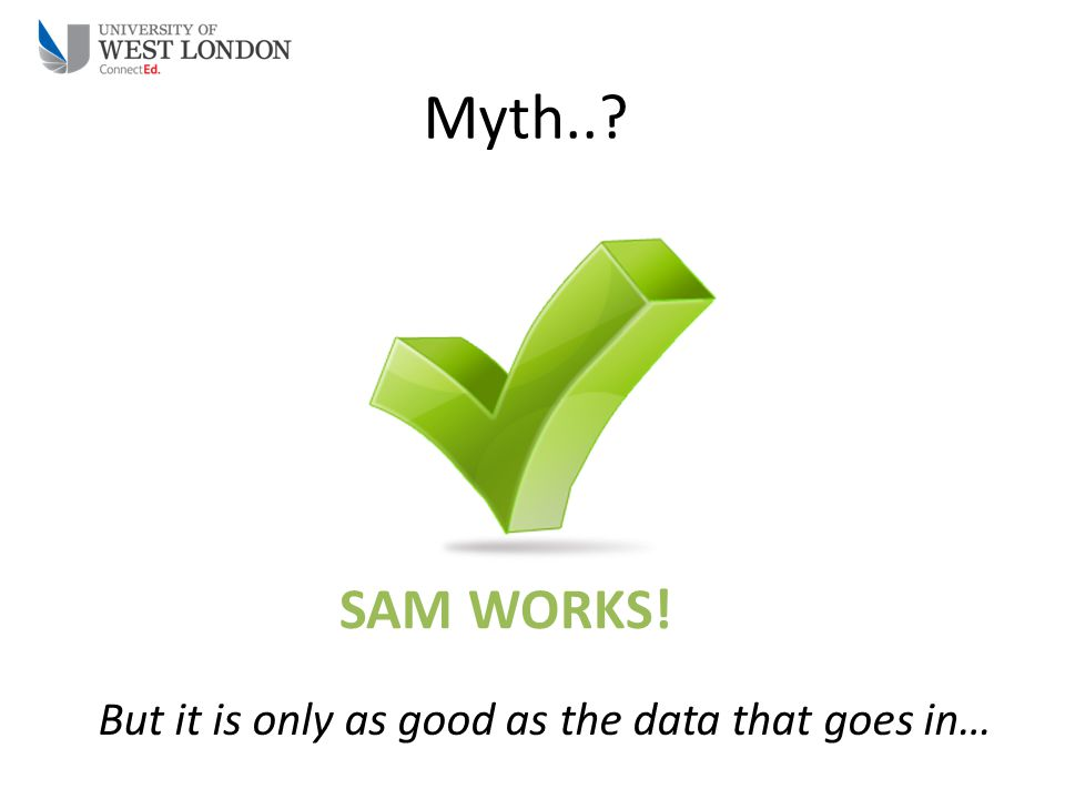 Myth..? SAM WORKS! But it is only as good as the data that goes in…
