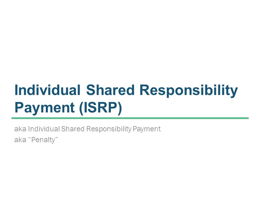 """Individual Shared Responsibility Payment (ISRP) aka Individual Shared Responsibility Payment aka """"Penalty"""""""