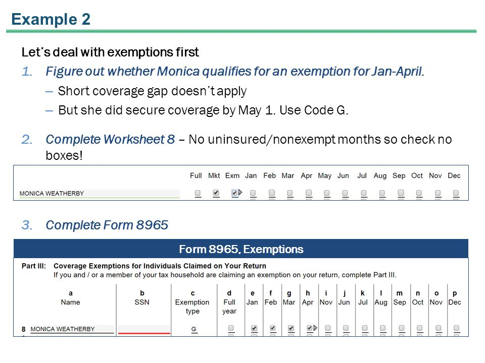 Example 2 2.Complete Worksheet 8 – No uninsured/nonexempt months so check no boxes! Let's deal with exemptions first 1.Figure out whether Monica quali