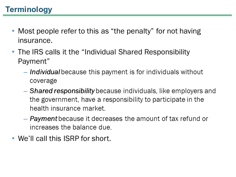 Terminology Most people refer to this as the penalty for not having insurance.