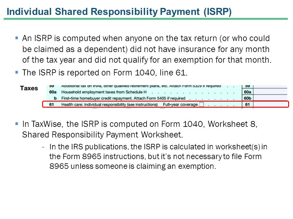  An ISRP is computed when anyone on the tax return (or who could be claimed as a dependent) did not have insurance for any month of the tax year and