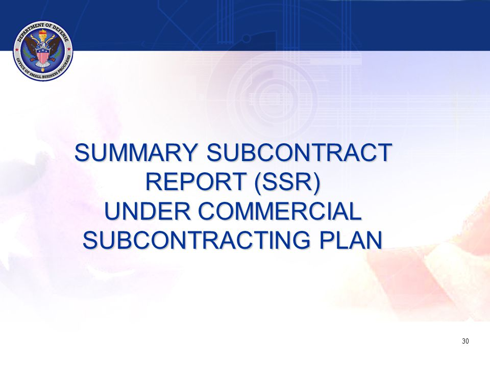 SUMMARY SUBCONTRACT REPORT (SSR) UNDER COMMERCIAL SUBCONTRACTING PLAN 30