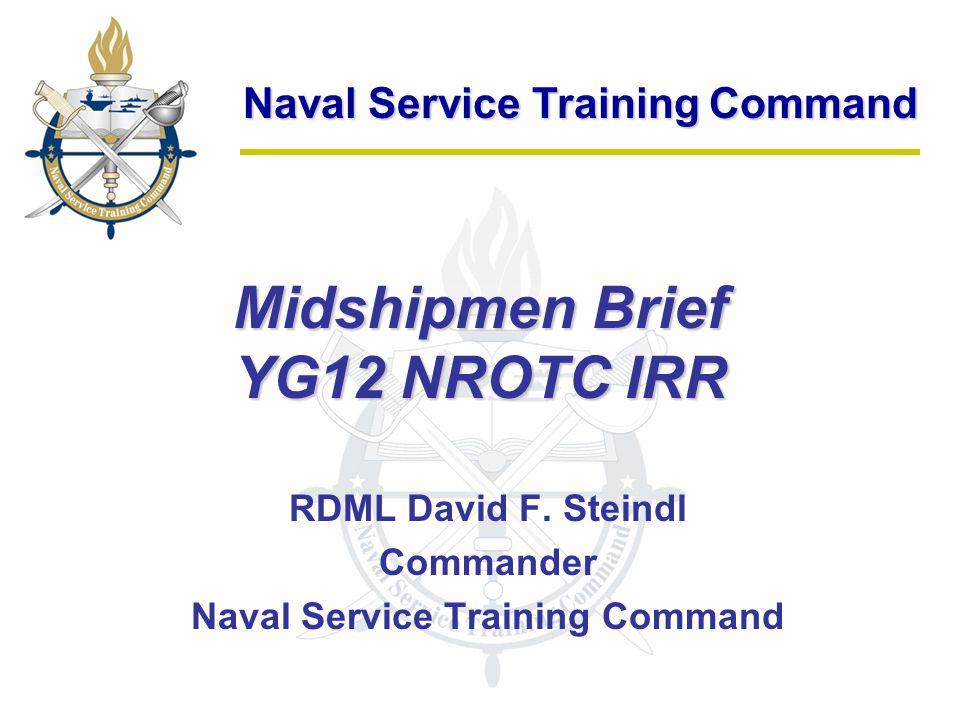 Naval Service Training Command Midshipmen Brief YG12 NROTC IRR RDML David F. Steindl Commander Naval Service Training Command