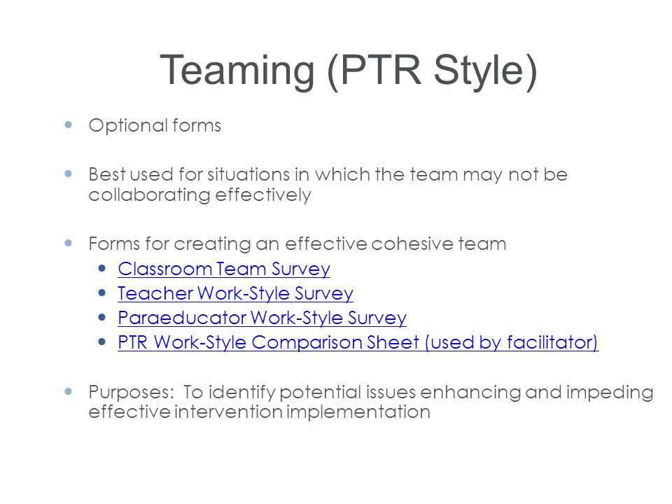 Teaming (PTR Style) Optional forms Best used for situations in which the team may not be collaborating effectively Forms for creating an effective coh