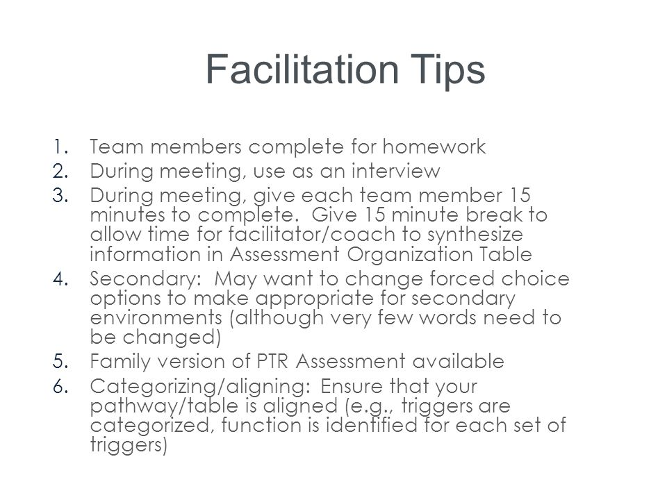 Facilitation Tips 1.Team members complete for homework 2.During meeting, use as an interview 3.During meeting, give each team member 15 minutes to com