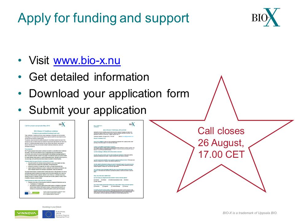 Apply for funding and support Visit www.bio-x.nuwww.bio-x.nu Get detailed information Download your application form Submit your application Call clos