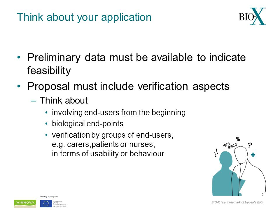 Think about your application Preliminary data must be available to indicate feasibility Proposal must include verification aspects –Think about involv
