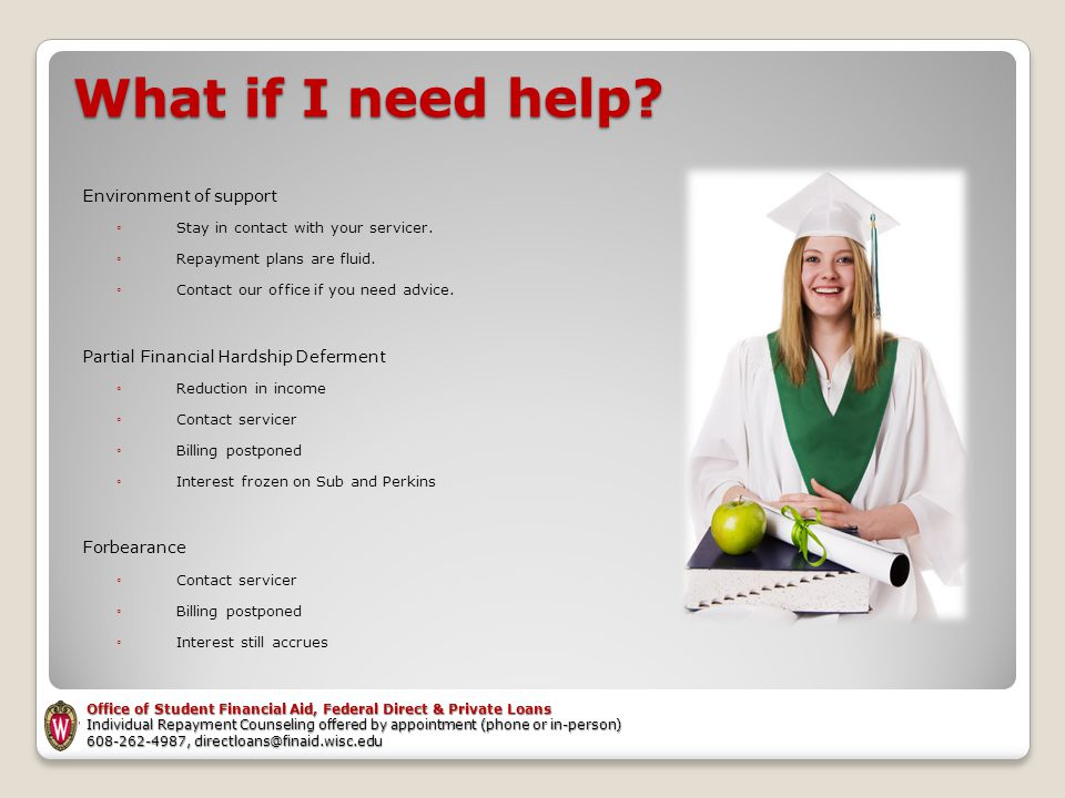 What if I need help. Environment of support ◦Stay in contact with your servicer.
