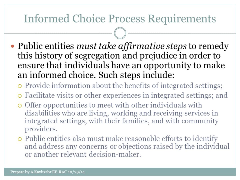 Informed Choice Process Requirements Public entities must take affirmative steps to remedy this history of segregation and prejudice in order to ensur