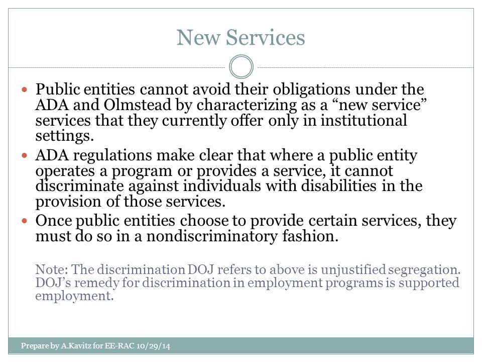 "New Services Public entities cannot avoid their obligations under the ADA and Olmstead by characterizing as a ""new service"" services that they current"