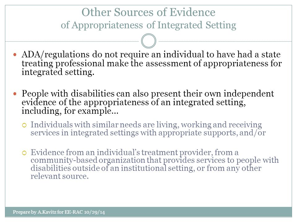 Other Sources of Evidence of Appropriateness of Integrated Setting ADA/regulations do not require an individual to have had a state treating professio