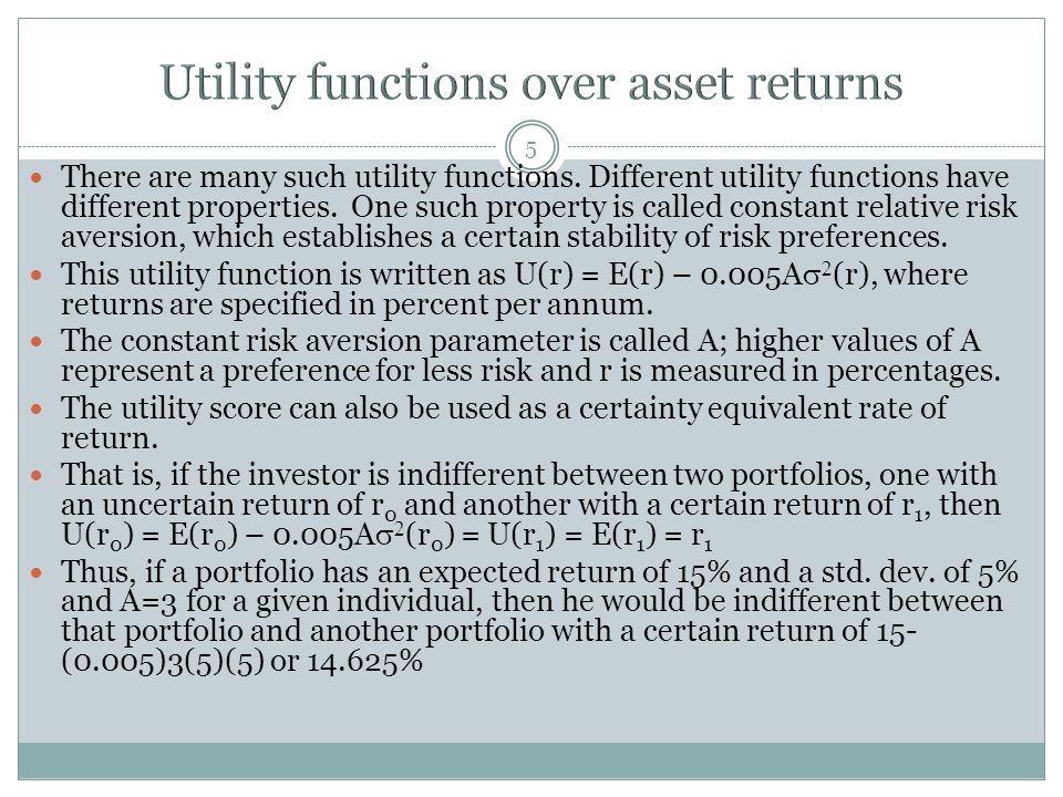 6 The utility function U is a good way of describing investors' preferences under two conditions – one that return distributions are normal (i.e.