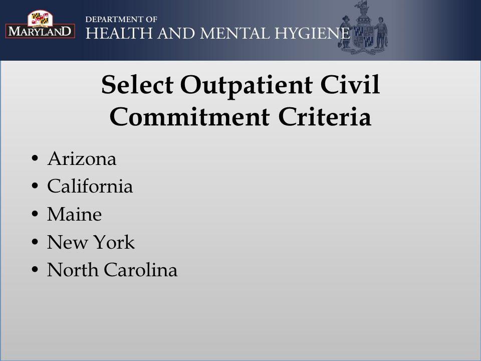 Select Outpatient Civil Commitment Criteria Arizona California Maine New York North Carolina