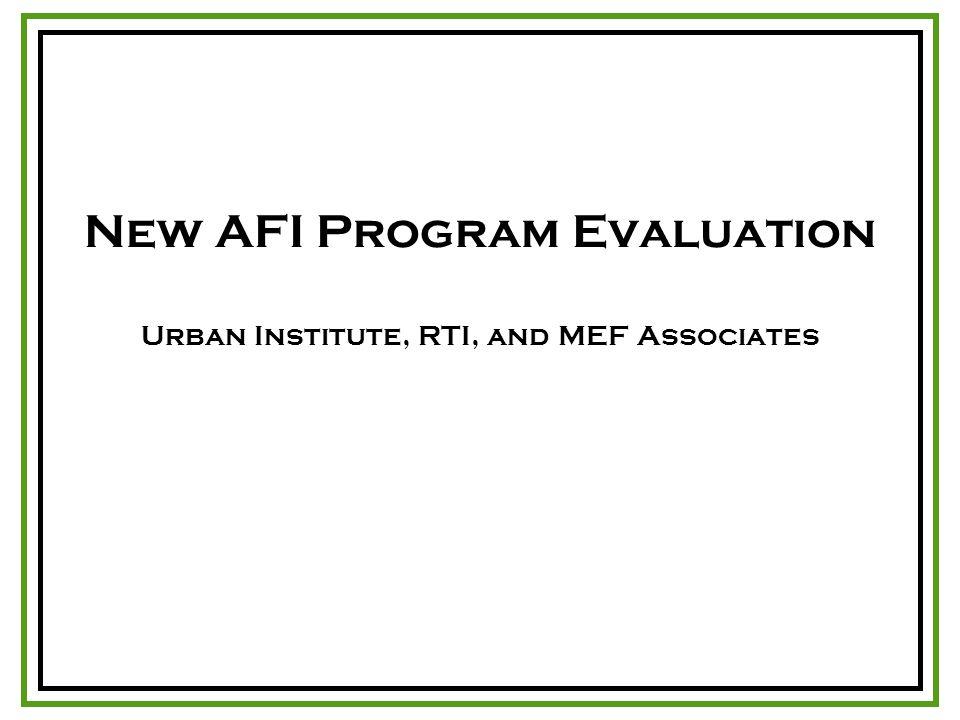 New AFI Program Evaluation Urban Institute, RTI, and MEF Associates