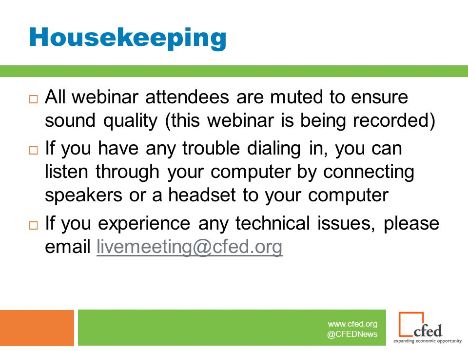www.cfed.org @CFEDNews Housekeeping  All webinar attendees are muted to ensure sound quality (this webinar is being recorded)  If you have any troub