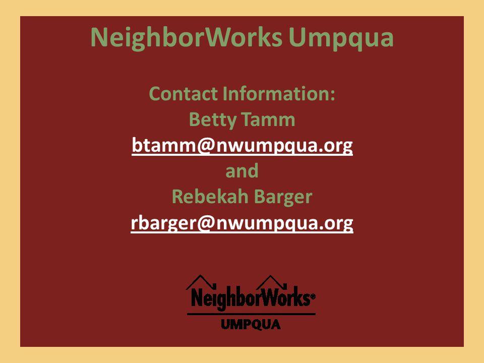 NeighborWorks Umpqua Contact Information: Betty Tamm btamm@nwumpqua.org and Rebekah Barger rbarger@nwumpqua.org