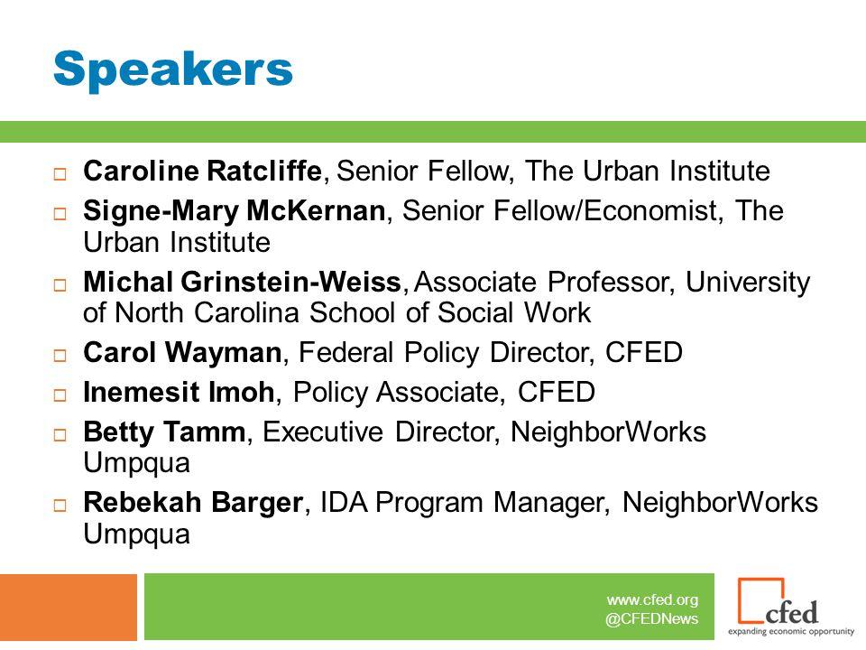 www.cfed.org @CFEDNews Speakers  Caroline Ratcliffe, Senior Fellow, The Urban Institute  Signe-Mary McKernan, Senior Fellow/Economist, The Urban Ins