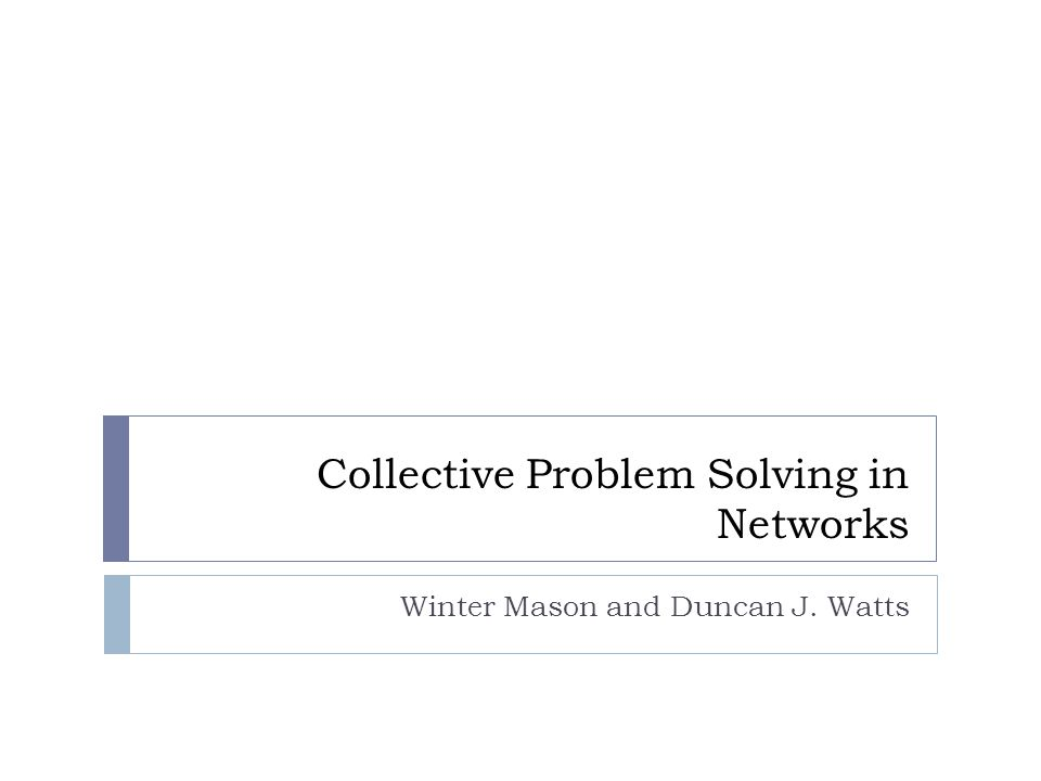 Collective Problem Solving in Networks Winter Mason and Duncan J. Watts