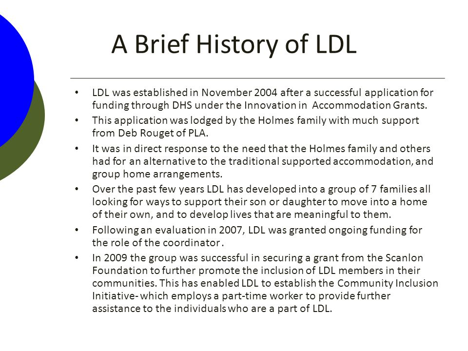 A Brief History of LDL LDL was established in November 2004 after a successful application for funding through DHS under the Innovation in Accommodati