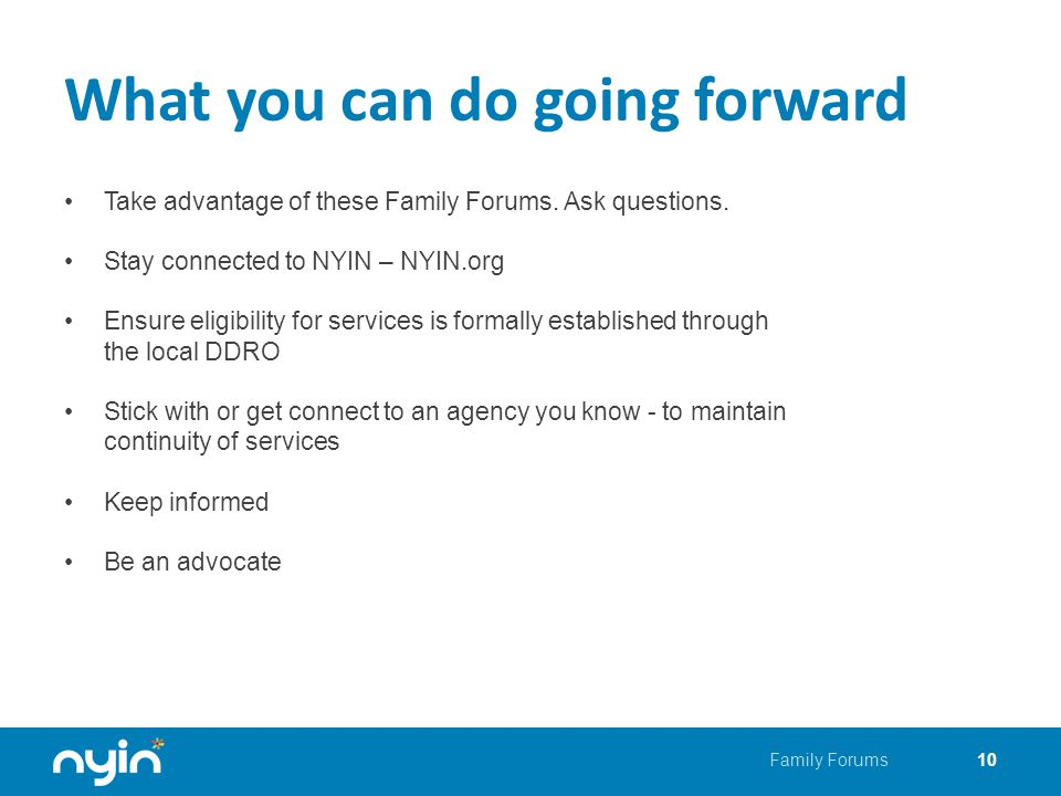 What you can do going forward Take advantage of these Family Forums.