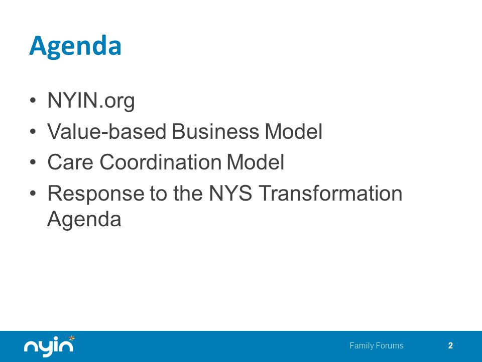 Agenda NYIN.org Value-based Business Model Care Coordination Model Response to the NYS Transformation Agenda Family Forums2