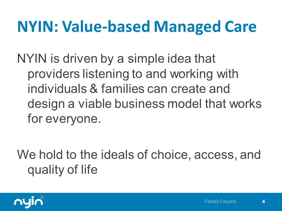 NYIN: Value-based Managed Care NYIN is driven by a simple idea that providers listening to and working with individuals & families can create and design a viable business model that works for everyone.